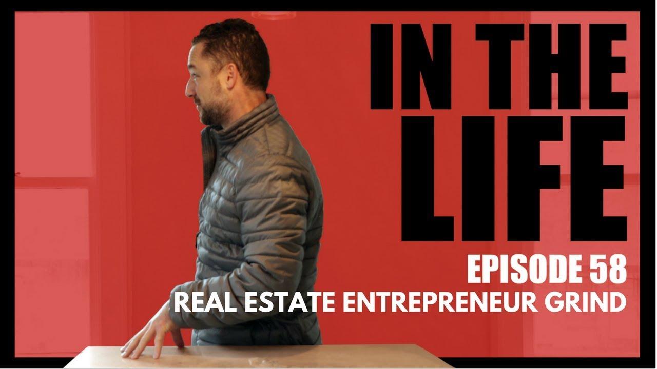 real estate entrepreneur grind in the life 58