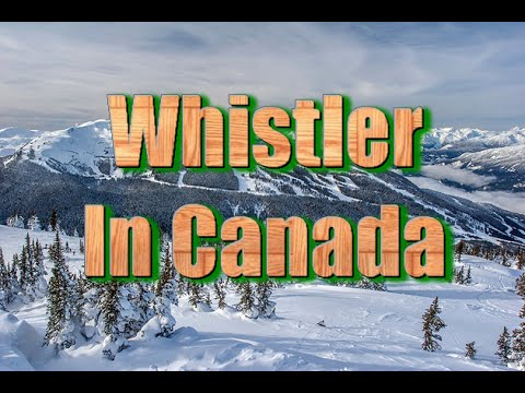 Top tourist attractions in Canada part4 | Whistler in Canada Vocation travel video guide
