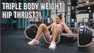 CAN I HIP THRUST TRIPLE MY BODYWEIGHT? Glute Series Ep.11