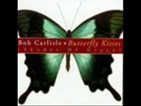 Bob Carlisle-Butterfly Kisses w/lyrics