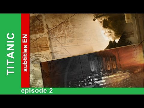 Titanic - Episode 2. Documentary Film. Historical Reenactment. StarMedia. English Subtitles