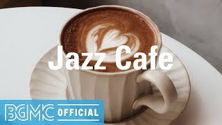 Jazz Cafe: Coffee Time Jazz Instrumental Music for Good Mood, Focus, Working, Study