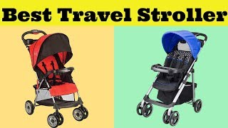 Top 10 Best Travel Strollers To Buy 2019 On Amazon