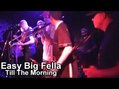 Easy Big Fella - Till The Morning (New Song)