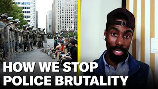 How To ACTUALLY Stop Police Brutality