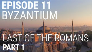11. Byzantium - Last of the Romans (Part 1 of 2)