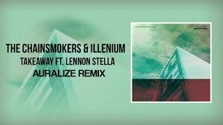 Gambar cover The Chainsmokers & ILLENIUM Feat. Lennon Stella - Takeaway (AURALIZE Remix)