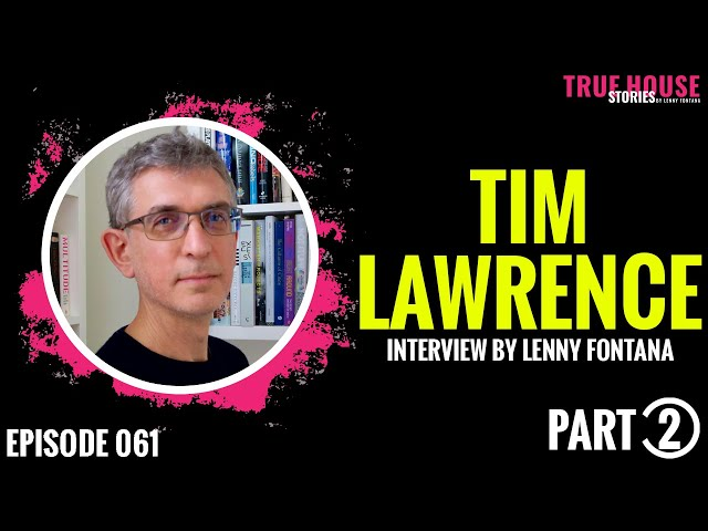 Tim Lawrence interviewed by Lenny Fontana for True House Stories™ # 061 (Part 2)