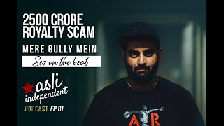 Sez On The Beat | Bollywood Music Royalty Scam | Mere Gully Mein | Asli Independent Podcast Ep. 01