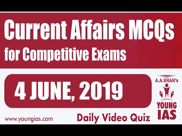 4 June 2019 Current Affairs MCQs For CLAT AILET MH-CET SSC BANKING RAILWAYS (RRB) STATE PSC