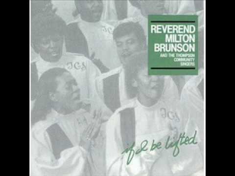 Rev. Milton Brunson - If I Be Lifted