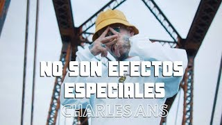 Charles Ans - No Son Efectos Especiales (Video Oficial)