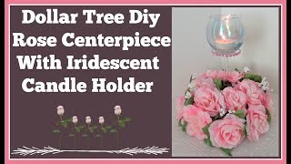 Dollar Tree DIY Rose Centerpiece 🌹 With Iridescent Candle Holder