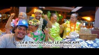 Dj Fred Tahiti Feat. Tea & Tiki Love - Tout Le Monde Kiff (Clip Officiel)
