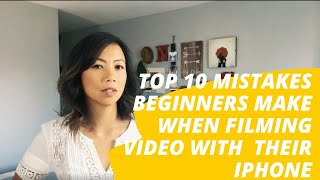 Top 10 mistakes beginners make when filming video with  their iPhone