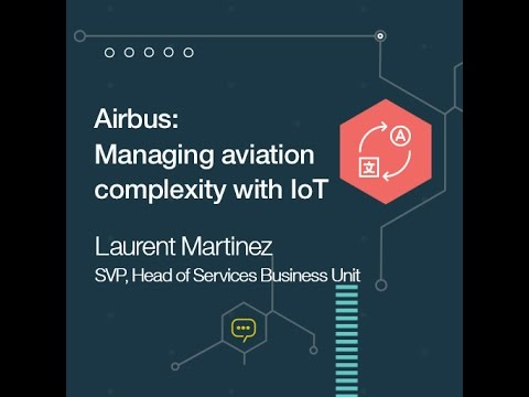 Airbus: Managing Aviation Complexity With The Internet Of Things