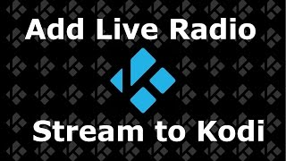 How to Add a Live Radio stream to Kodi