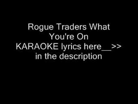 """what you're on"" rogue traders KARAOKE"