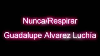 Nunca /Respirar - Guadalupe Alvarez Luchía (Con Letra)