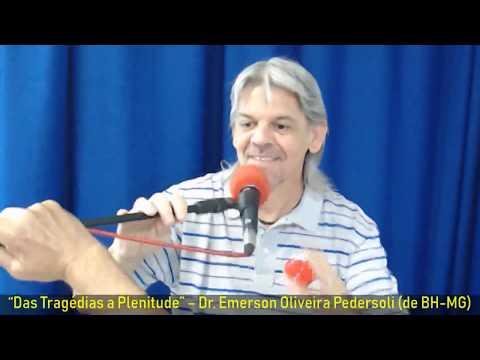"""""""Das Tragédias a Plenitude"""" com Dr Emerson Oira Pedersoli"""