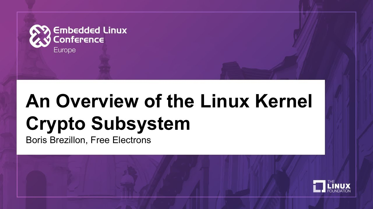 An Overview of the Linux Kernel Crypto Subsystem - Boris Brezillon, Free  Electrons