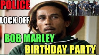 Police Lock Off Bob Marley Birthday Party