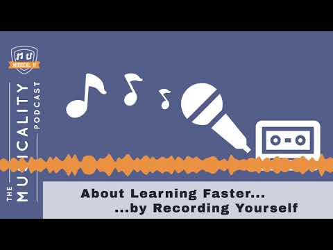 Learning Faster by Recording Yourself: The Musicality Podcast