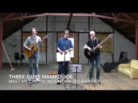 Meet Me On The Mountain (rehearsal) - Three Guys Named Joe