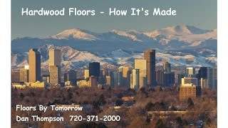 Hardwood Floors - How It's Made | Floors By Tomorrow | Colorado | Dan 720-371-2000