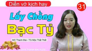 [Tập 31]  Lấy Chồng Bạc Tỷ - Diễn vở kịch hay - MC Thanh Mai kể cực hay