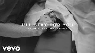 Abdul & The Coffee Theory - I'll Stay For You (Audio)