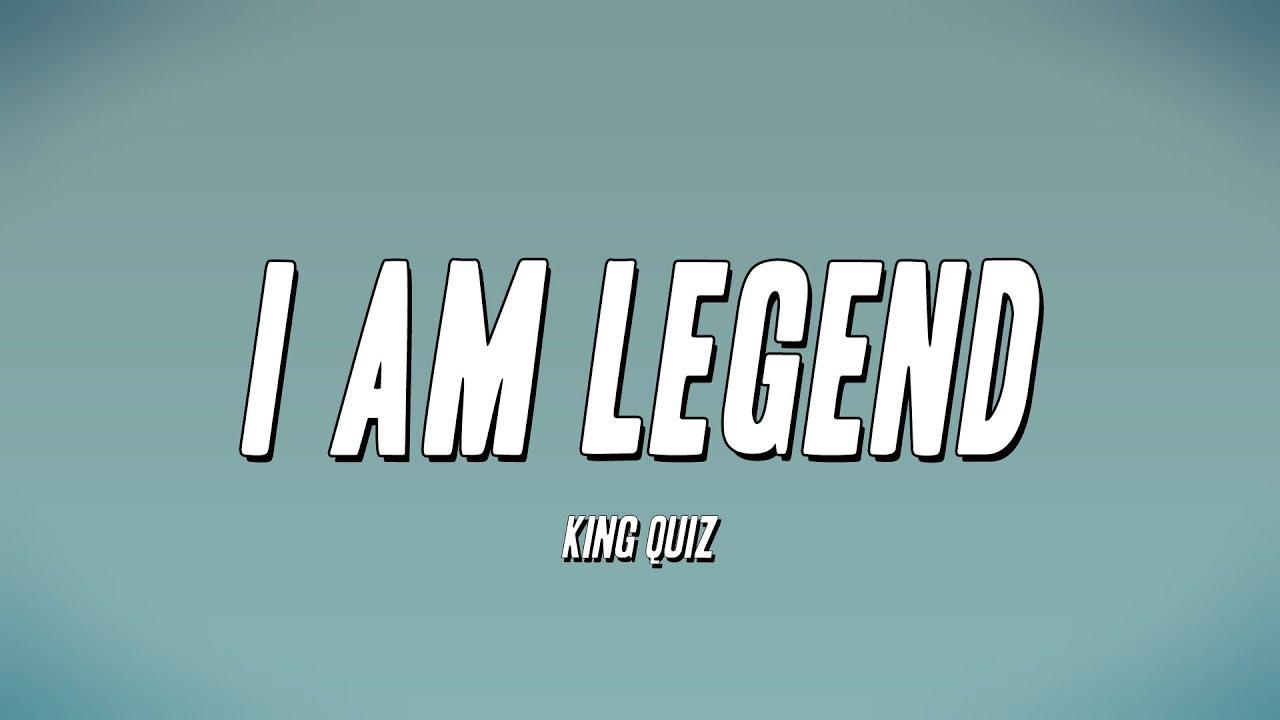 King Quiz - I Am Legend (Lyrics)