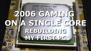 2006 Gaming on a Single Core CPU? - Rebuilding My First PC!