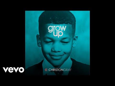 Christon Gray - Grow Up (Audio)