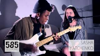 The 585 Sessions: Sasha Yatchenko- Can't Let You