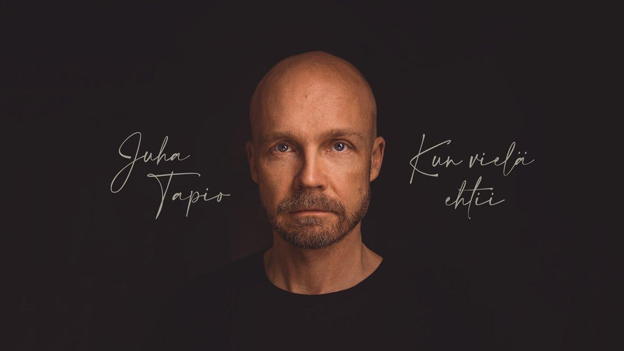 Juha Tapio Kun Vielä Ehtii
