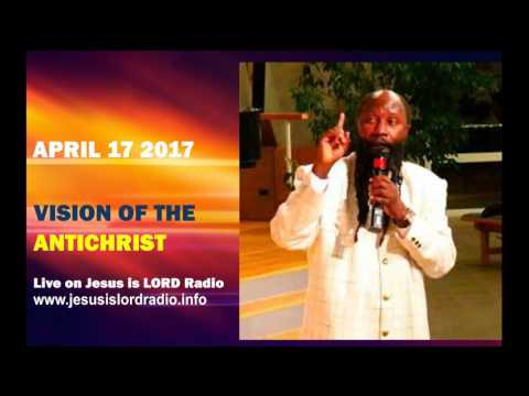 April 17-2017  Vision of the Anti-christ by Prophet Dr. Owuor