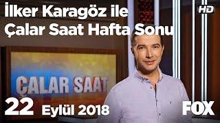 22 Eylül 2018 İlker Karagöz ile Çalar Saat Hafta Sonu