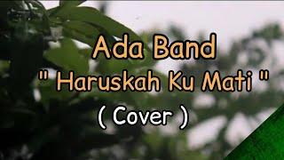 HARUSKAH KU MATI - ADA BAND [COVER] By TUEX RABBANI