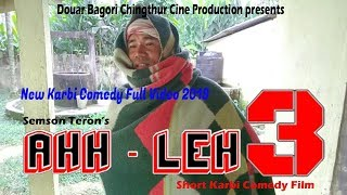 New Short Karbi Comedy Film|Ahh-leh 3 Full official video|Rongpi Enterprise|2019
