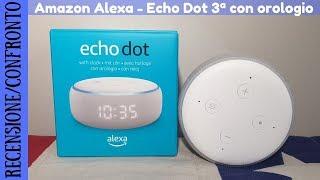 RECENSIONE E CONFRONTO - Nuovo Amazon Echo Dot 3 con orologio