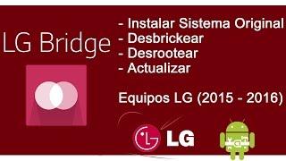 LG Bridge - Instalar Sistema Desbrickear Desrootear - Equipos LG 2015 2016