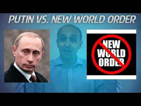 Vladimir Putin vs. New World Order - Why Putin is a Good Guy and Why He Isn't