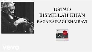 Ustad Bismillah Khan - Raga Bairagi Bhairavi