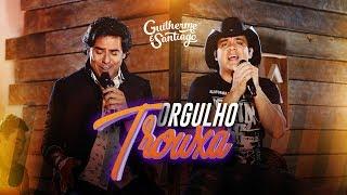 Guilherme e Santiago - Orgulho Trouxa [VÍDEO OFICIAL]