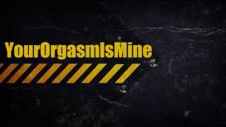 Your Orgasm Is Mine Intro