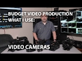 Budget Video Production: What I Use - Cameras
