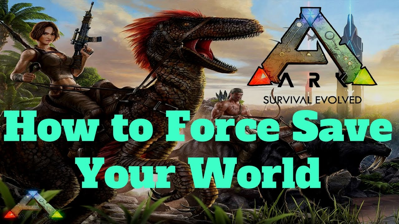 Ark Survival Evolved|How to force save your world