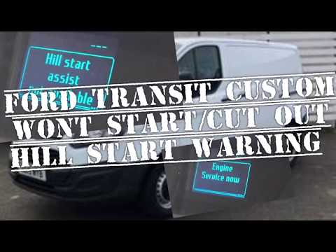 Ford Transit Custom Wont Start Cut Out Hill Start Warning Engine Service How To Fix Repair Youtube