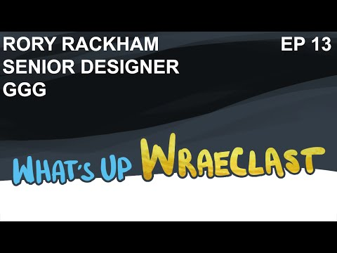 What's up Wraeclast? Ep 13 Ft. Rory Rackham - YEAH WE SKIPPED AN EPISODE FOR THIS